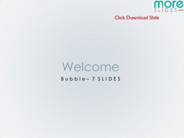 Click Download SlideWelcomeBubble– 7 SLIDES