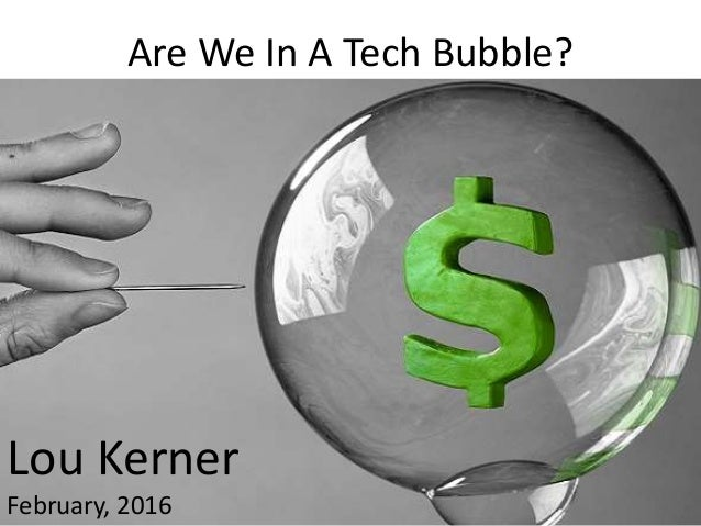 Are We In A Tech Bubble? Lou Kerner February, 2016
