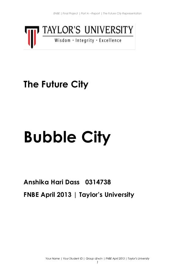 ENBE | Final Project | Part A – Report | The Future City Representation The Future City Bubble City Anshika Hari Dass 0314...