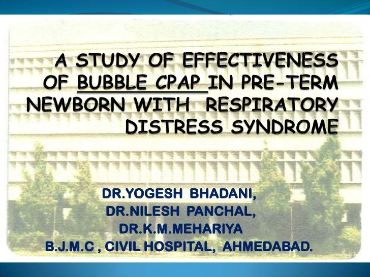 A STUDY OF EFFECTIVENESS OF BUBBLE CPAP IN PRE-TERM NEWBORN WITH  RESPIRATORY DISTRESS SYNDROME<br />DR.YOGESH  BHADANI,<b...