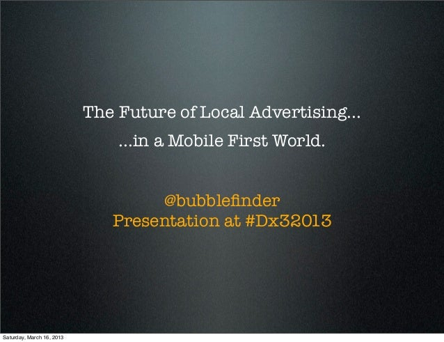 The Future of Local Advertising...                               ...in a Mobile First World.                              ...