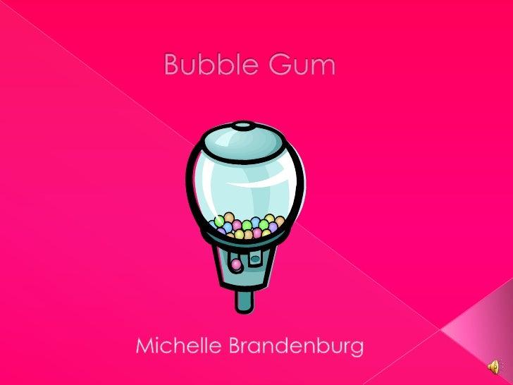 Bubble Gum<br />Michelle Brandenburg<br />