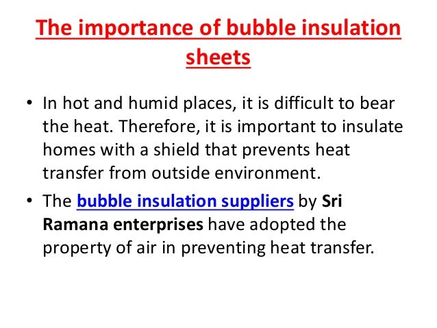 The importance of bubble insulation sheets • In hot and humid places, it is difficult to bear the heat. Therefore, it is i...