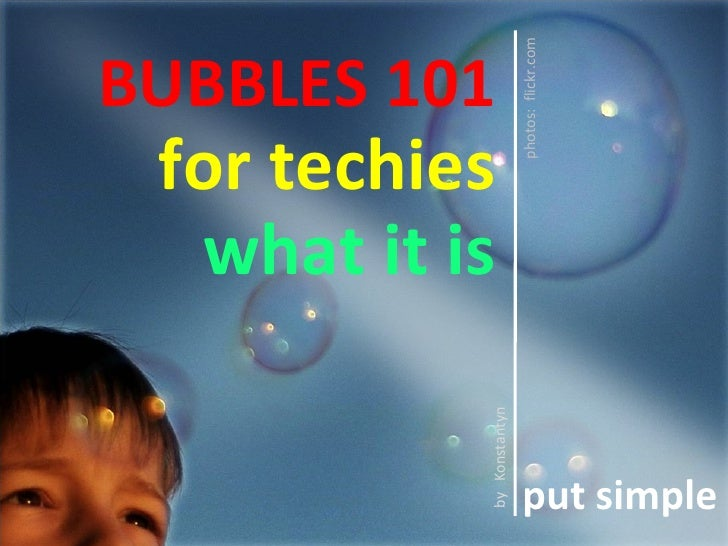 Understanding financial bubbles. For  technology companies and startups  by Konstantyn Spasokukotskiy BUBBLES 101 for tech...