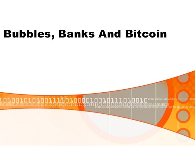 Bubbles, Banks And Bitcoin