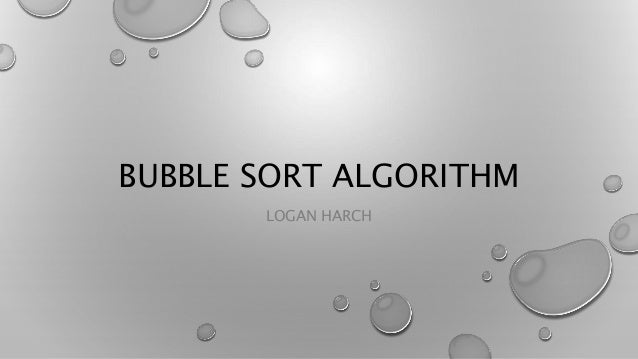 BUBBLE SORT ALGORITHM  LOGAN HARCH