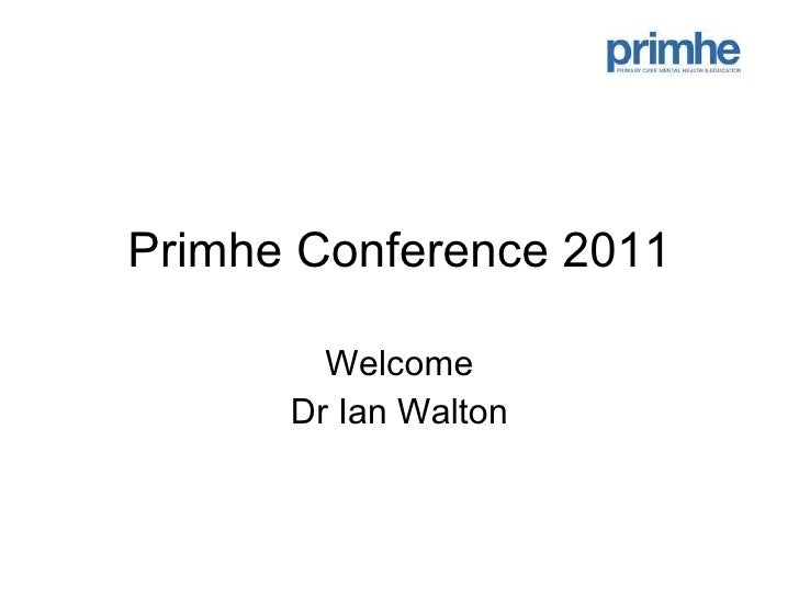 Primhe Conference 2011 Welcome Dr Ian Walton