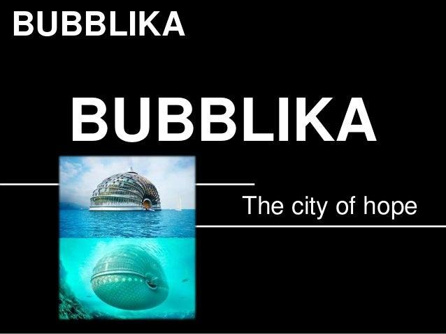 BUBBLIKA The city of hope BUBBLIKA