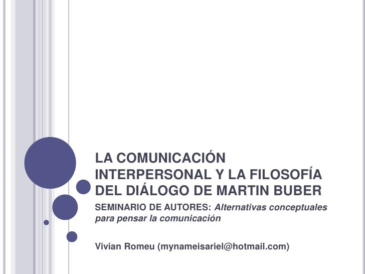 LA COMUNICACIÓN INTERPERSONAL Y LA FILOSOFÍA DEL DIÁLOGO DE MARTIN BUBER<br />SEMINARIO DE AUTORES: Alternativas conceptua...