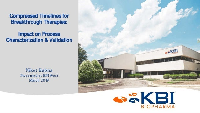 Confidential Compressed Timelines for Breakthrough Therapies: Impact on Process Characterization & Validation Niket Bubna ...