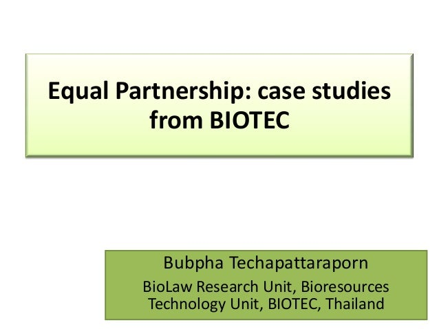 Equal Partnership: case studies         from BIOTEC          Bubpha Techapattaraporn        BioLaw Research Unit, Bioresou...