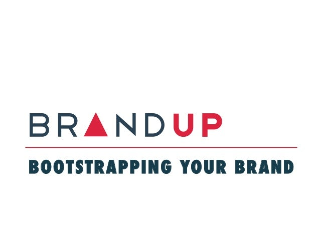 BOOTSTRAPPING YOUR BRAND