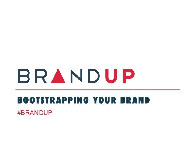 BOOTSTRAPPING YOUR BRAND #BRANDUP