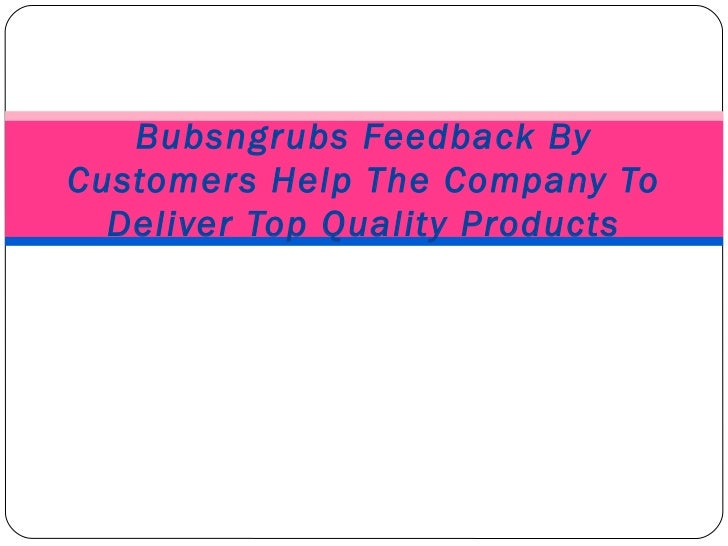 Bubsngrubs Feedback By Customers Help The Company To Deliver Top Quality Products