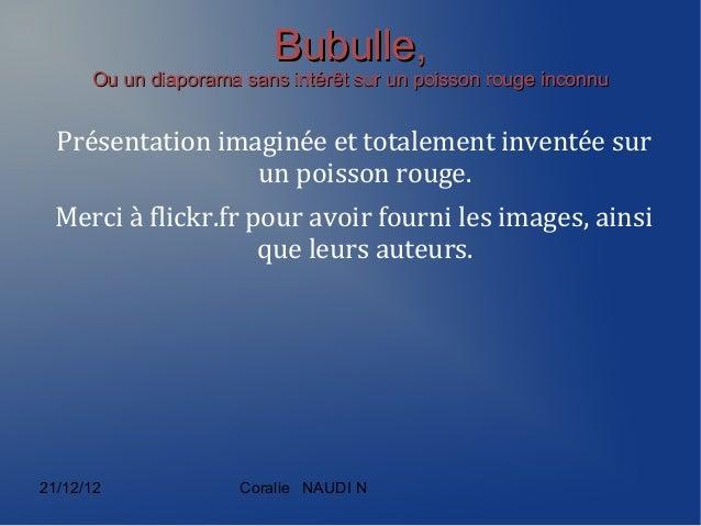 Bubulle,      Ou un diaporama sans intérêt sur un poisson rouge inconnu  Présentation imaginée et totalement inventée sur ...