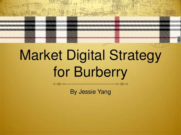 Market Digital Strategy for Burberry<br />By Jessie Yang <br />