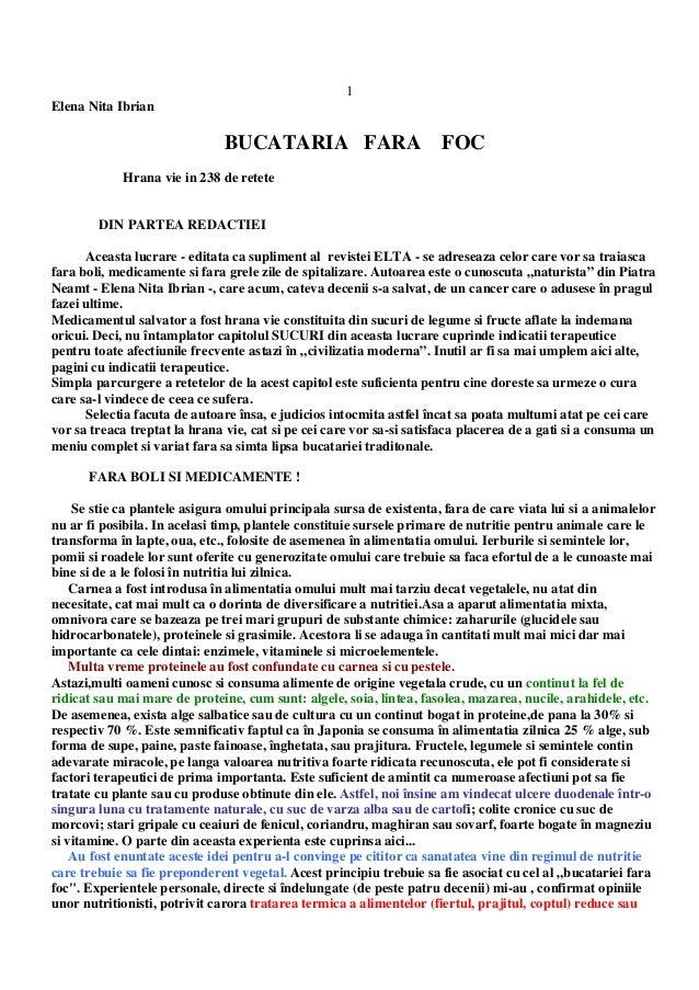 1 Elena Nita Ibrian BUCATARIA FARA FOC Hrana vie in 238 de retete DIN PARTEA REDACTIEI Aceasta lucrare - editata ca suplim...