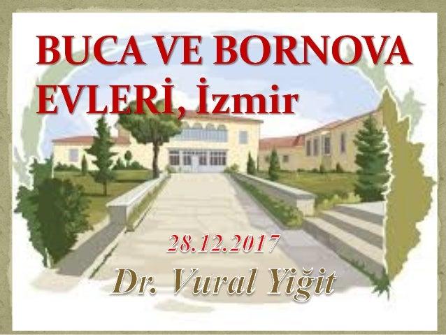 İzmir İline bağlı bir ilçe olan Buca, kuzeyinde Bornova, Kemalpaşa, Torbalı ve Konak ilçesi ile çevrilidir. Nif Dağı'nın...