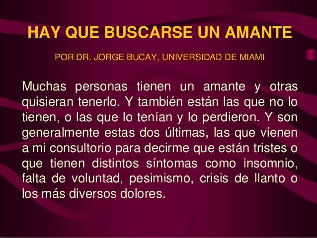 HAY QUE BUSCARSE UN AMANTE     POR DR. JORGE BUCAY, UNIVERSIDAD DE MIAMIMuchas personas tienen un amante y otrasquisieran ...