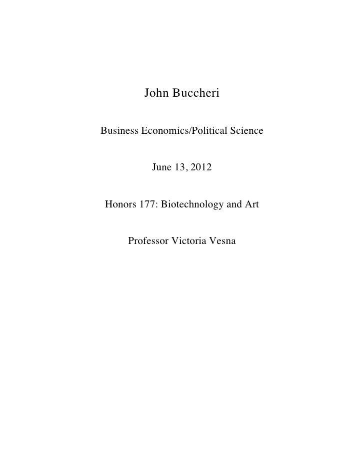 John BuccheriBusiness Economics/Political Science           June 13, 2012Honors 177: Biotechnology and Art      Professor ...