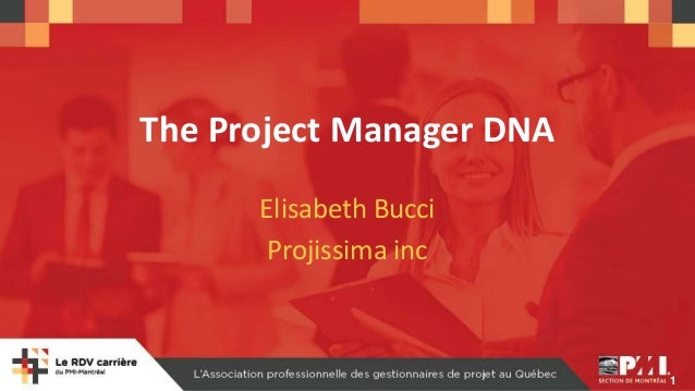 1 The Project Manager DNA Elisabeth Bucci Projissima inc