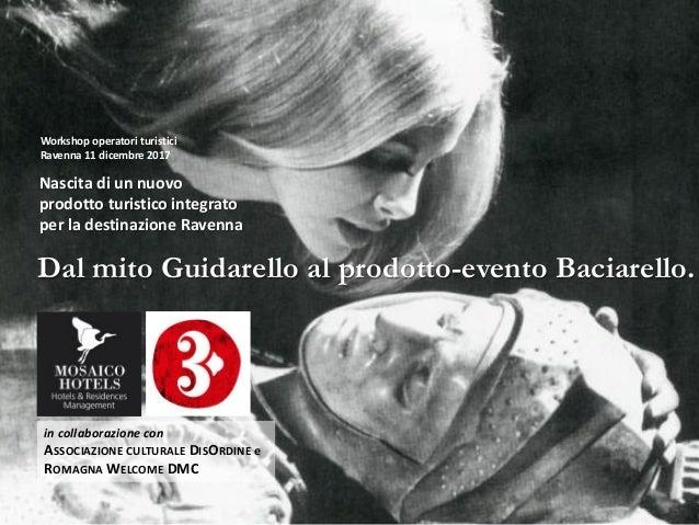 in collaborazione con ASSOCIAZIONE CULTURALE DISORDINE e ROMAGNA WELCOME DMC Dal mito Guidarello al prodotto-evento Baciar...
