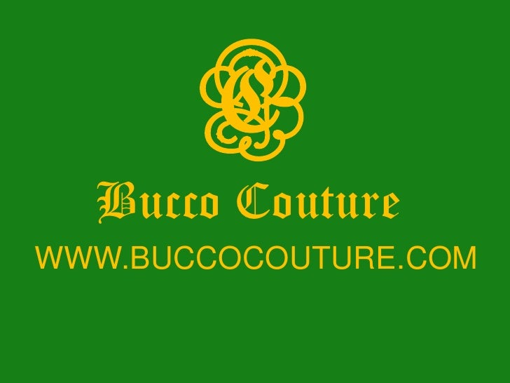 C<br />Bucco Couture <br />WWW.BUCCOCOUTURE.COM<br />