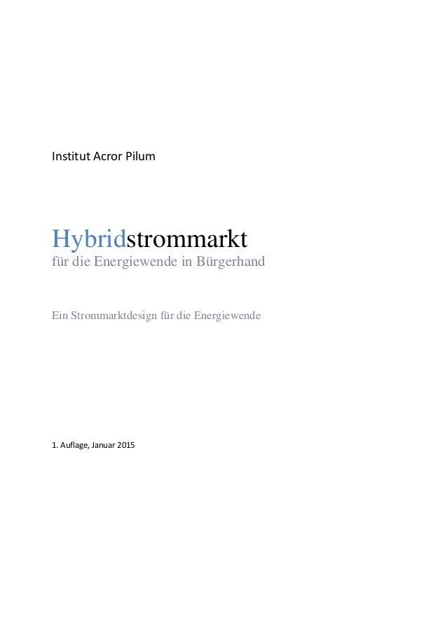 Hybridstrommarkt für die Energiewende in Bürgerhand hybridstrommarkt.de 1 / 60 Institut Acror Pilum Hybridstrommarkt für d...