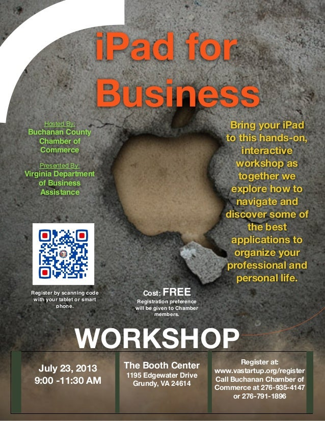 iPad forBusinessWORKSHOPJuly 23, 20139:00 -11:30 AMRegister at:www.vastartup.org/registerCall Buchanan Chamber ofCommerce ...