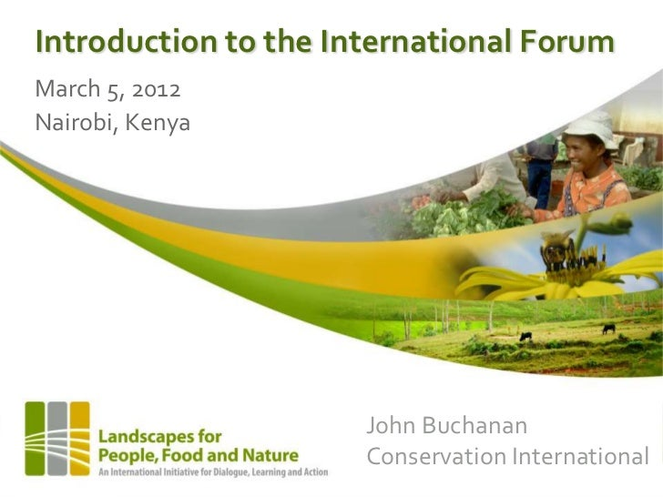 Introduction to the International ForumMarch 5, 2012Nairobi, Kenya                      John Buchanan                     ...