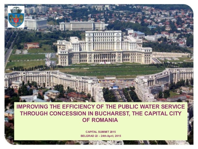 IMPROVING THE EFFICIENCY OF THE PUBLIC WATER SERVICE THROUGH CONCESSION IN BUCHAREST, THE CAPITAL CITY OF ROMANIA CAPITAL ...