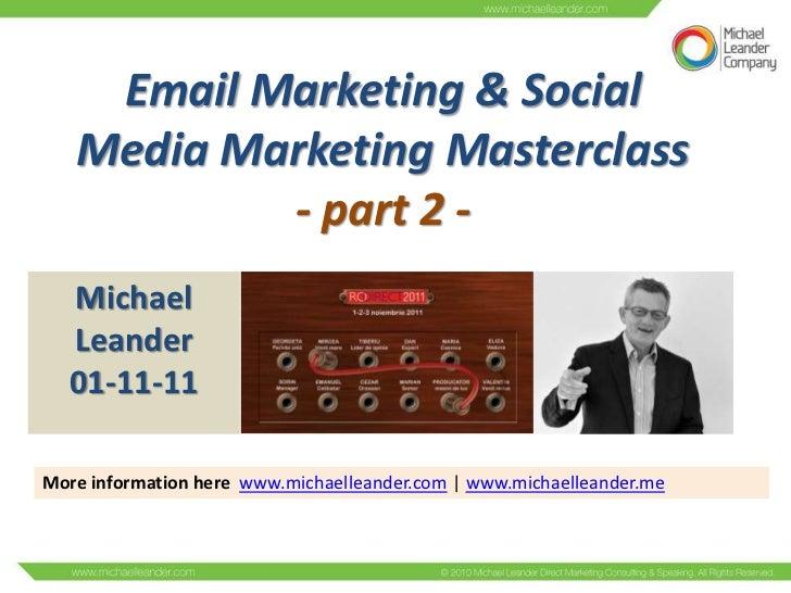 Email Marketing & Social   Media Marketing Masterclass           - part 2 -   Michael   Leander   01-11-11More information...