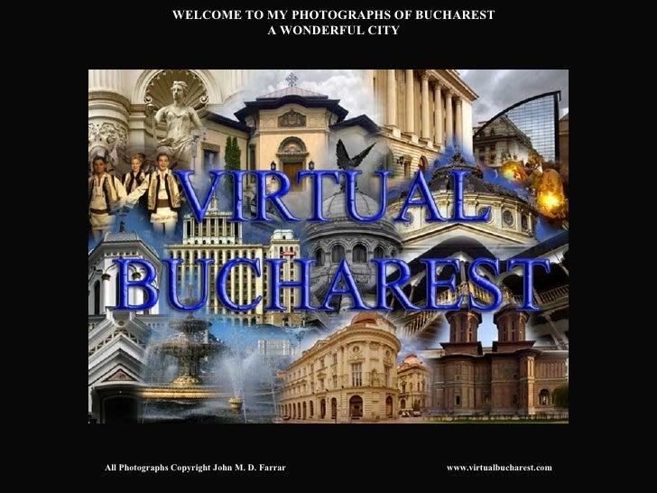 WELCOME TO MY PHOTOGRAPHS OF BUCHAREST                           A WONDERFUL CITYAll Photographs Copyright John M. D. Farr...