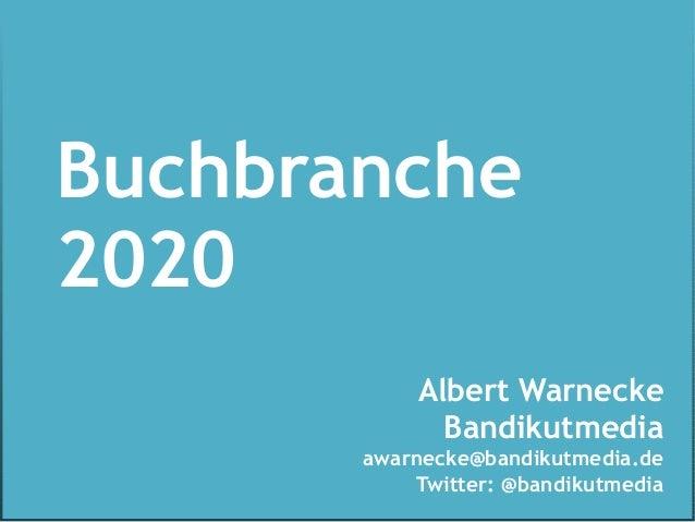 Albert WarneckeBandikutmediaawarnecke@bandikutmedia.deTwitter: @bandikutmediaBuchbranche2020