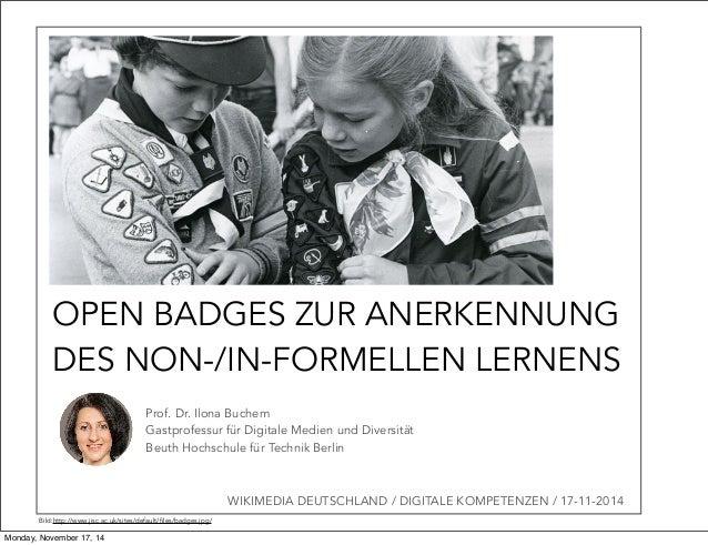 OPEN BADGES ZUR ANERKENNUNG  DES NON-/IN-FORMELLEN LERNENS  Prof. Dr. Ilona Buchem  Gastprofessur für Digitale Medien und ...