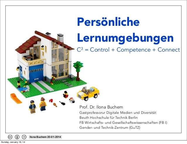 Persönliche Lernumgebungen  C3 = Control + Competence + Connect  Prof. Dr. Ilona Buchem Gastprofessorur Digitale Medien un...