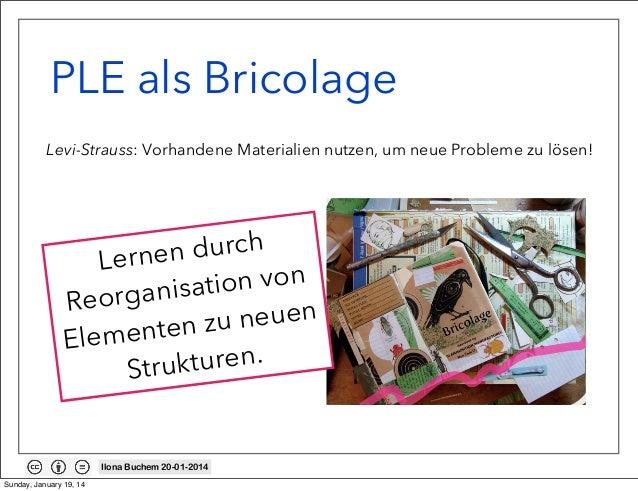 PLE als Bricolage Levi-Strauss: Vorhandene Materialien nutzen, um neue Probleme zu lösen!  durch ernen L n von nisatio Reo...