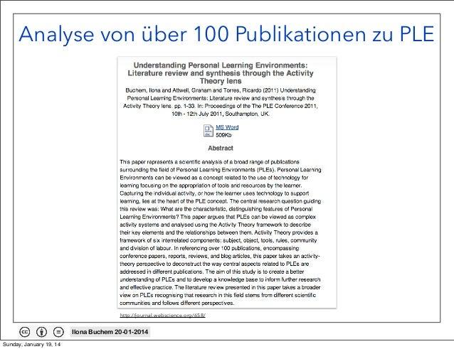 Analyse von über 100 Publikationen zu PLE  http://journal.webscience.org/658/  Ilona Buchem 20-01-2014 Sunday, January 19,...