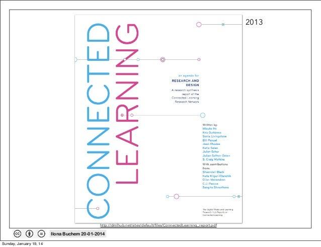 2013  http://dmlhub.net/sites/default/files/ConnectedLearning_report.pdf  Ilona Buchem 20-01-2014 Sunday, January 19, 14
