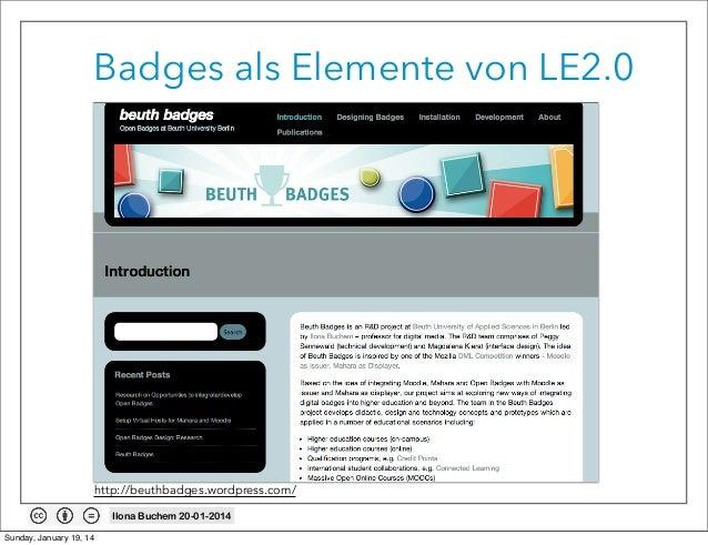 Badges als Elemente von LE2.0  http://beuthbadges.wordpress.com/ Ilona Buchem 20-01-2014 Sunday, January 19, 14