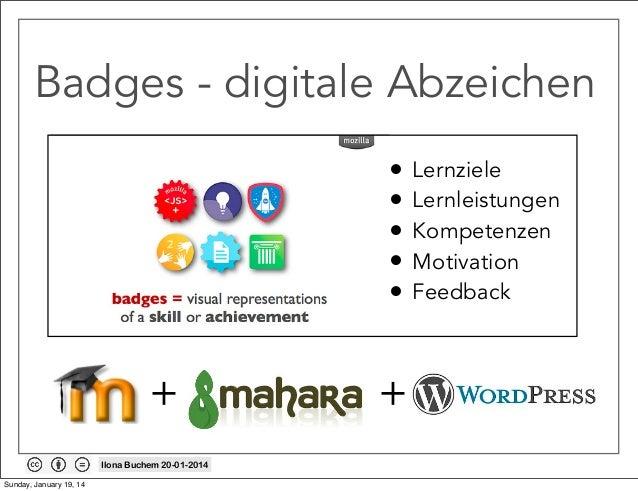 Badges - digitale Abzeichen • • • • •  + Ilona Buchem 20-01-2014 Sunday, January 19, 14  +  Lernziele Lernleistungen Kompe...