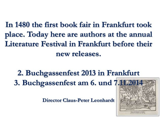 In 1480 the first book fair in Frankfurt took  place. Today here are authors at the annual  Literature Festival in Frankfu...