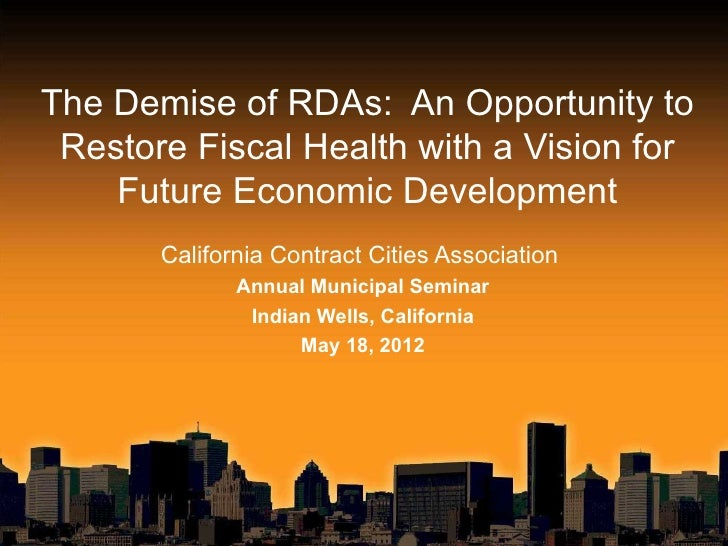 The Demise of RDAs: An Opportunity to Restore Fiscal Health with a Vision for    Future Economic Development       Califor...