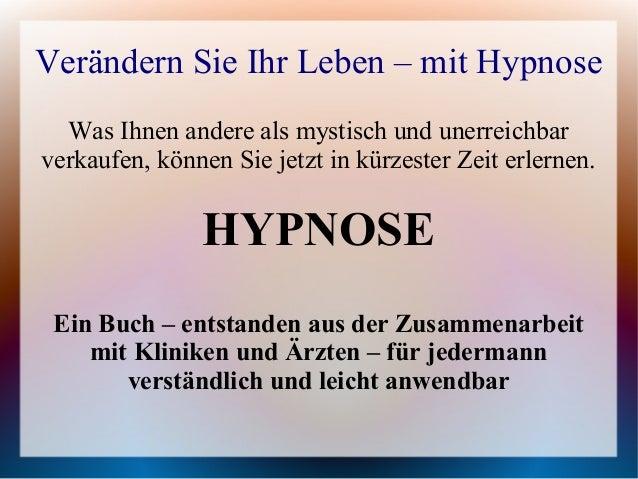 Verändern Sie Ihr Leben – mit Hypnose  Was Ihnen andere als mystisch und unerreichbarverkaufen, können Sie jetzt in kürzes...