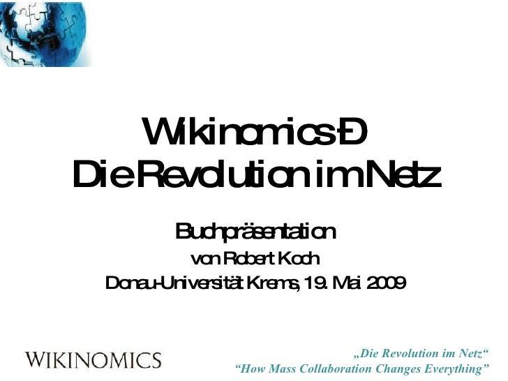 Wikinomics –  Die Revolution im Netz Buchpräsentation von Robert Koch Donau-Universität Krems, 19. Mai 2009