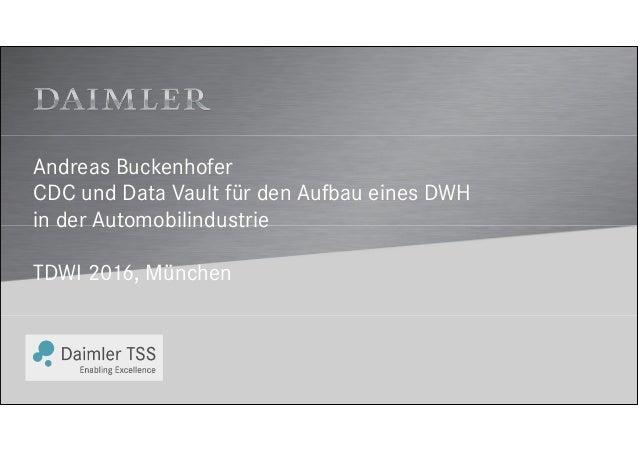 Andreas Buckenhofer CDC und Data Vault für den Aufbau eines DWH in der Automobilindustrie TDWI 2016, München