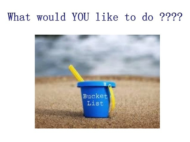 """…before you """"kick the bucket"""" (TO DIE)"""