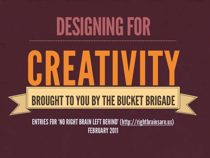DESIGNING FORCREATIVITYBROUGHT TO YOU BY THE BUCKET BRIGADEENTRIES FOR 'NO RIGHT BRAIN LEFT BEHIND' (http://rightbrainsare...