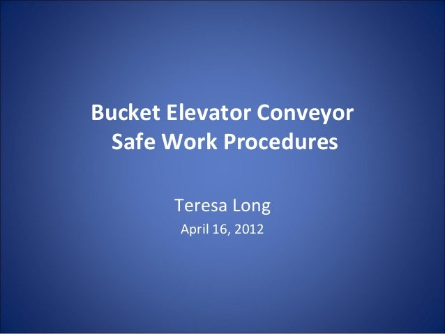 Bucket Elevator Conveyor Safe Work Procedures Teresa Long April 16, 2012