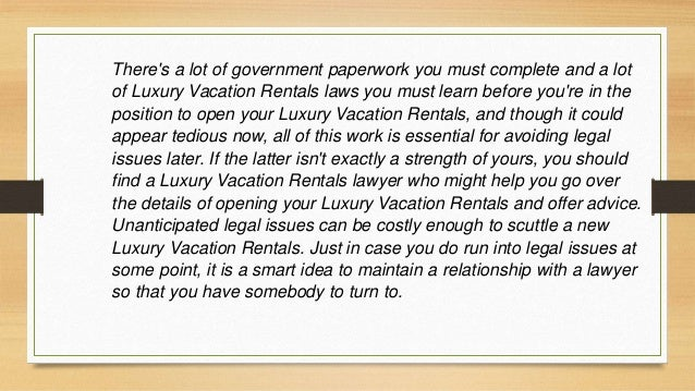 Just because you notice some success in your Luxury Vacation Rentals doesn't mean you can take a break. Luxury vacation re...